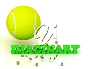 IMAGINARY- bright green letters, tennis ball, gold money on white background
