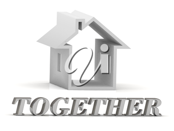 TOGETHER- inscription of silver letters and white house on white background