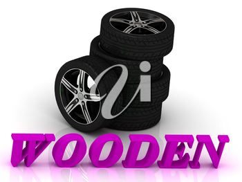 WOODEN- bright letters and rims mashine black wheels on a white background