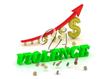 VIOLENCE- bright color letters and graphic growing dollars and red arrow on a white background