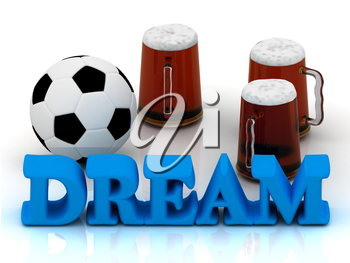 DREAM bright word, football, 3 cup beer on white background