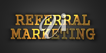 Referral Marketing. Gold Text on Dark Background. Business Concept. 3D Render.