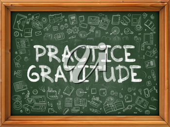 Hand Drawn Practice Gratitude on Green Chalkboard. Hand Drawn Doodle Icons Around Chalkboard. Modern Illustration with Line Style.