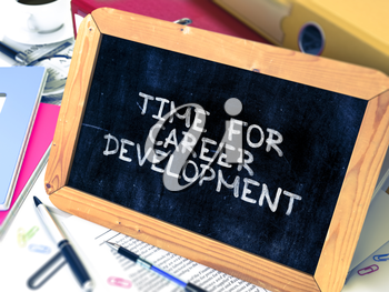 Time for Career Development Concept Hand Drawn on Chalkboard on Working Table Background. Blurred Background. Toned Image. 3D Render.