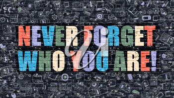 Never Forget Who You Are. Modern Illustration. Multicolor Never Forget Who You Are - Drawn on Dark Brick Wall. Doodle Icons. Doodle Style of Never Forget Who You Are Concept.