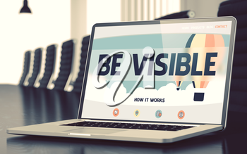 Laptop Display with Be Visible Concept on Landing Page. Closeup View. Modern Meeting Room Background. Toned Image with Selective Focus. 3D Illustration.