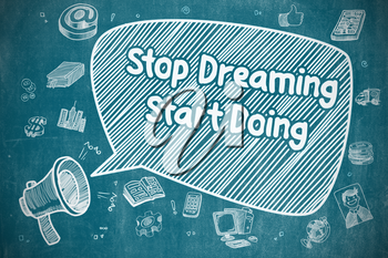 Speech Bubble with Inscription Stop Dreaming Start Doing Cartoon. Illustration on Blue Chalkboard. Advertising Concept.