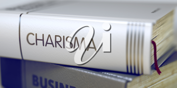 Book Title on the Spine - Charisma. Closeup View. Stack of Books. Close-up of a Book with the Title on Spine Charisma. Book Title of Charisma. Charisma - Business Book Title. Blurred. 3D.