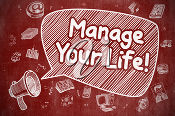 Manage Your Life on Speech Bubble. Doodle Illustration of Yelling Megaphone. Advertising Concept. Business Concept. Mouthpiece with Phrase Manage Your Life. Cartoon Illustration on Red Chalkboard.