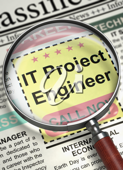IT Project Engineer - Close Up View Of A Classifieds Through Loupe. Magnifying Glass Over Newspaper with Classified Advertisement of Hiring of IT Project Engineer. Hiring Concept. Blurred Image. 3D.