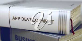 App Development - Business Book Title. Book Title on the Spine - App Development. Book Title of App Development. App Development Concept on Book Title. Blurred Image. Selective focus. 3D.