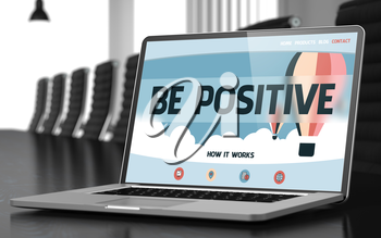 Closeup Be Positive Concept on Landing Page of Mobile Computer Display in Modern Conference Hall. Blurred Image with Selective focus. 3D Illustration.