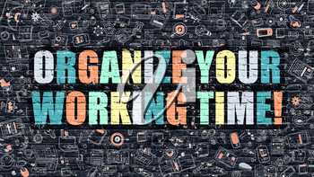 Multicolor Concept - Organize Your Working Time on Dark Brick Wall with Doodle Icons. Organize Your Working Time Business Concept. Organize Your Working Time on Dark Wall.