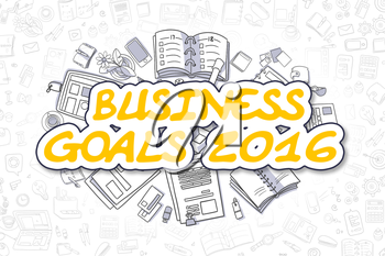 Business Goals 2016 - Hand Drawn Business Illustration with Business Doodles. Yellow Inscription - Business Goals 2016 - Cartoon Business Concept.