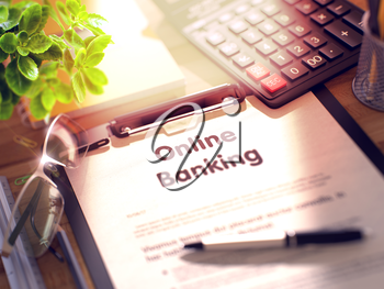Business Concept - Online Banking on Clipboard. Composition with Clipboard and Office Supplies on Office Desk. 3d Rendering. Blurred and Toned Image.