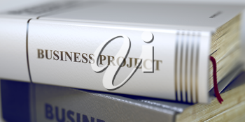 Close-up of a Book with the Title on Spine Business Project. Business Project - Book Title on the Spine. Closeup View. Stack of Business Books. Blurred Image with Selective focus. 3D Illustration.