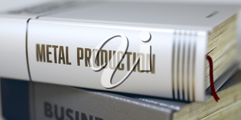 Metal Production - Book Title. Close-up of a Book with the Title on Spine Metal Production. Stack of Books with Title - Metal Production. Closeup View. Metal Production Concept. Book Title. Blurred 3D