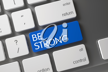 Be Strong Concept Slim Aluminum Keyboard with Be Strong on Blue Enter Button Background, Selected Focus. 3D.
