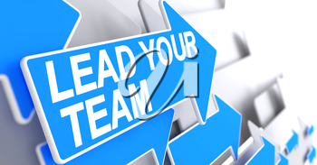 Lead Your Team - Blue Pointer with a Message Indicates the Direction of Movement. Lead Your Team, Label on Blue Cursor. 3D Illustration.