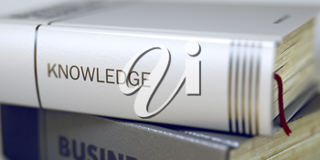 Book Title on the Spine - Knowledge. Closeup View. Stack of Books. Knowledge - Book Title. Knowledge - Business Book Title. Toned Image. Selective focus. 3D Illustration.