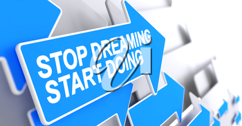 Stop Dreaming Start Doing, Message on the Blue Cursor. Stop Dreaming Start Doing - Blue Pointer with a Text Indicates the Direction of Movement. 3D Illustration.