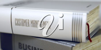 Business - Book Title. Customer Management. Customer Management - Leather-bound Book in the Stack. Closeup. Customer Management - Book Title. Toned Image with Selective focus. 3D Illustration.