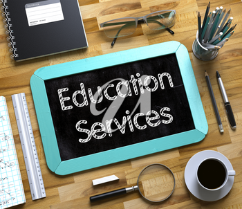 Education Services Handwritten on Mint Small Chalkboard. Top View of Wooden Office Desk with a Lot of Business and Office Supplies on It. Small Chalkboard with Education Services. 3d Rendering.