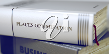 Business Concept: Closed Book with Title Places Optimization in Stack, Closeup View. Book Title on the Spine - Places Optimization. Closeup View. Stack of Books. Blurred3D.