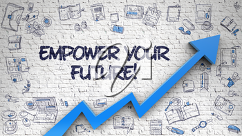 Brick Wall with Empower Your Future Inscription and Blue Arrow. Enhancement Concept. Empower Your Future Drawn on White Wall. Illustration with Doodle Icons. 3d.