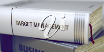 Book Title on the Spine - Target Management. Closeup View. Stack of Books. Target Management. Book Title on the Spine. Blurred Image. Selective focus. 3D.