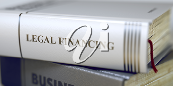 Legal Financing Concept on Book Title. Book Title on the Spine - Legal Financing. Closeup View. Stack of Books. Legal Financing - Leather-bound Book in the Stack. Closeup. Toned Image. 3D Rendering.