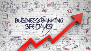 Business Banking Specialist - Modern Line Style Illustration with Hand Drawn Elements. White Brick Wall with Business Banking Specialist Inscription and Red Arrow. Success Concept.