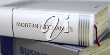 Stack of Books Closeup and one with Title - Modern Mechanics. Modern Mechanics - Business Book Title. Book Title of Modern Mechanics. Blurred Image. Selective focus. 3D Illustration.