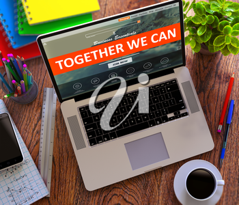 Together We Can Concept. Modern Laptop and Different Office Supply on Wooden Desktop background.
