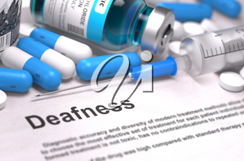 Deafness - Printed Diagnosis with Blurred Text. On Background of Medicaments Composition - Blue Pills, Injections and Syringe.