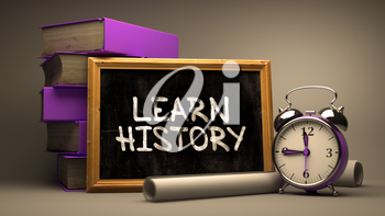 Learn History. Motivational Quote Handwritten by white Chalk on a Blackboard. Composition with Small Chalkboard and Stack of Books, Alarm Clock and Rolls of Paper on Blurred Background. Toned Image.
