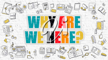 Why Are We Here Concept. Modern Line Style Illustration. Multicolor Why Are We Here Drawn on White Brick Wall. Doodle Icons. Doodle Design Style of  Why Are We Here  Concept.