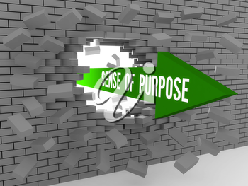 Arrow with words Sense of Purpose breaking brick wall. Concept 3D illustration.